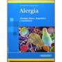Alergia. Abordaje Clínico, Diagnóstico Y Tratamiento