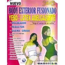 Body Exterior Fusionado--yeso Latex Adelgazante