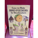 Easy To Make Bird Feeders For Woodworkers. Scott Campbell