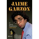 Jaime Garzón: El Genial Impertinente