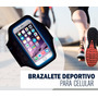 Brazalete Deportivo Para Celular Iphone O Android