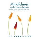 Mindfulness En La Vida Cotidiana - Jon Kabat-zinn