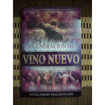 La Generacion Del Vino Nuevo Guillermo Maldonado