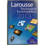 Dicccionario Enciclopédico Larousse 2.013